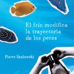 Entrevista a Pierre Szalowski, autor de «El frío modifica la trayectoria de los peces»