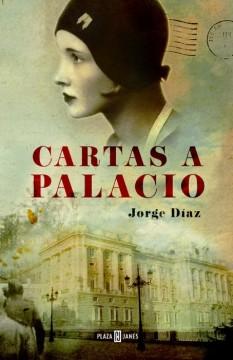 unademagiaporfavor-libro-novela-historica-marzo-2014-plazajanes-cartas-a-palacio-jorge-diaz-portada