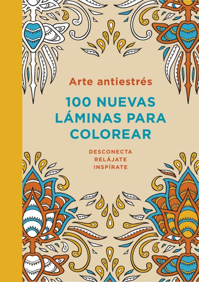 Arte antiestrés. 100 nuevas laminas para colorear