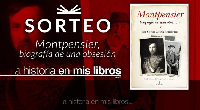 Sorteo: Montpensier, biografía de una obsesión - La historia en mis libros