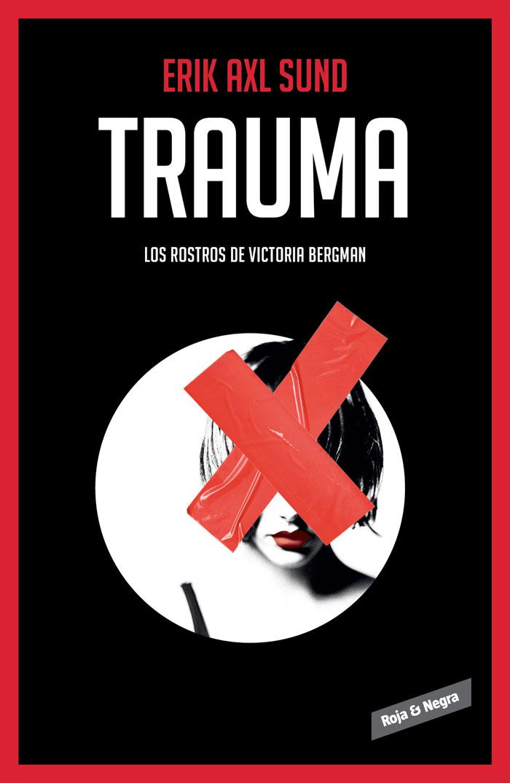 Trauma (Los rostros de Virctoria Bergman II) de Erik Axl Sund