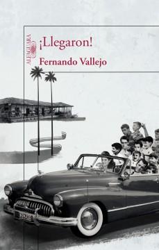 ¡Llegaron! de Fernando Vallejo