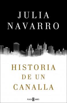 Historia de un canalla, de Julia Navarro