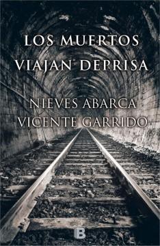 Los muertos viajan deprisa, de Nieves Abarca y Vicente Garrido