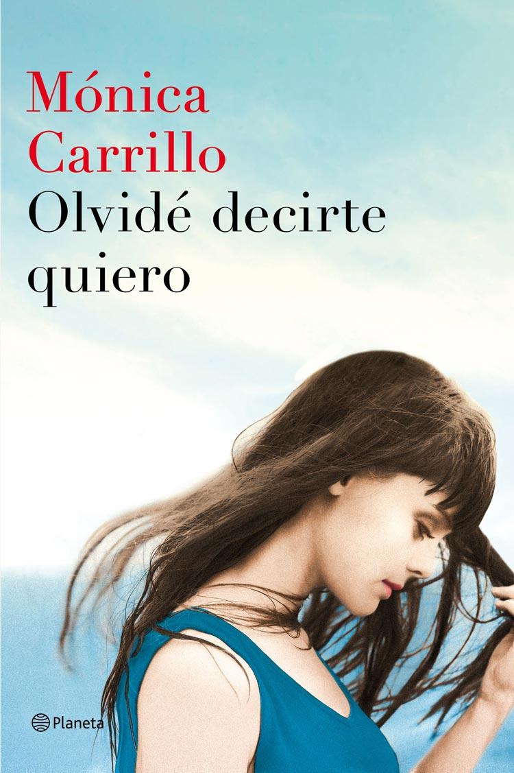 Olvidé decirte quiero, de Mónica Carrillo