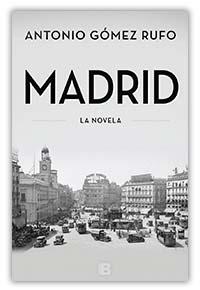 Madrid. La novela, de Antonio Gómez Rufo