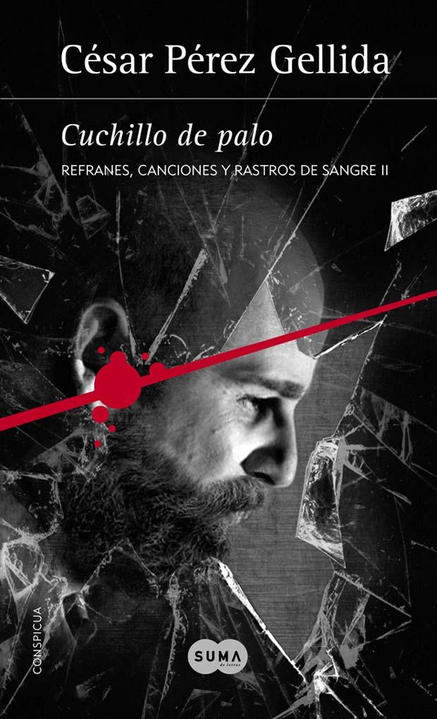 Cuchillo de palo (Refranes, canciones y rastros de sangre 2), de César Pérez Gellida