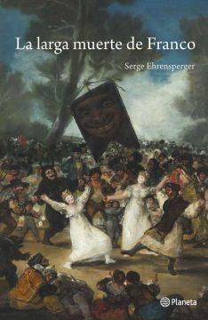 La larga muerte de Franco, de Serge Ehrensperger