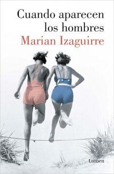 Cuando aparecen los hombres, de Marian Izaguirre