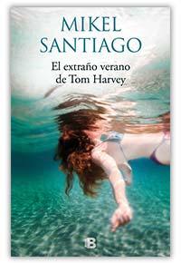 El extraño verano de Tom Harvey, de Mikel Santiago