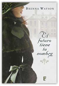 El futuro tiene tu nombre, de Brenna Watson