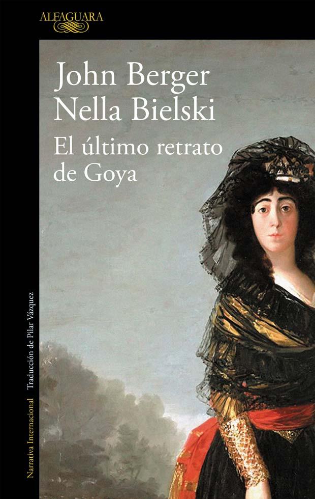 El último retrato de Goya, de John Berger, Nella Bielski