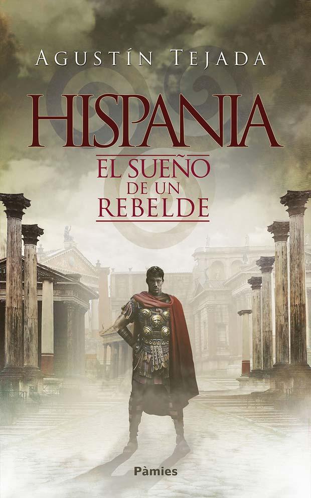 Hispania. El sueño de un rebelde, de Agustín Tejada