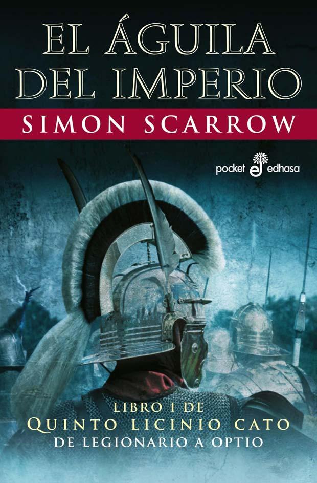 El águila del Imperio. Libro XIII de Quinto Licinio Cato, de Simon Scarrow