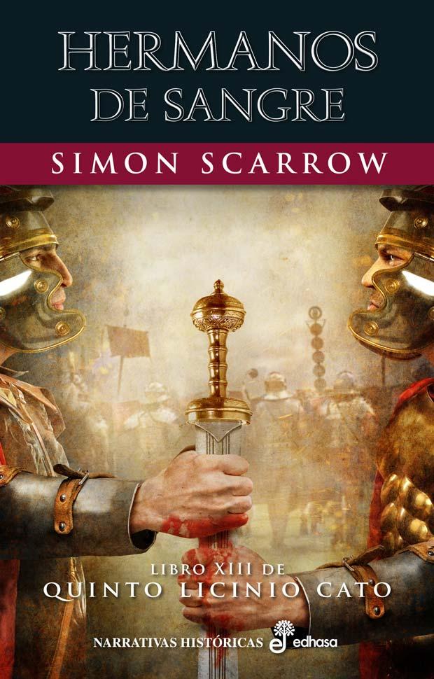 Hermanos de sangre. Libro XIII de Quinto Licinio Cato, de Simon Scarrow
