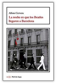 La noche en que los Beatles llegaron a Barcelona, de Alfons Cervera