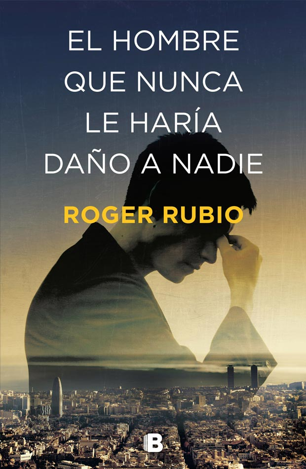 El hombre que nunca le haría daño a nadie, de Roger Rubio