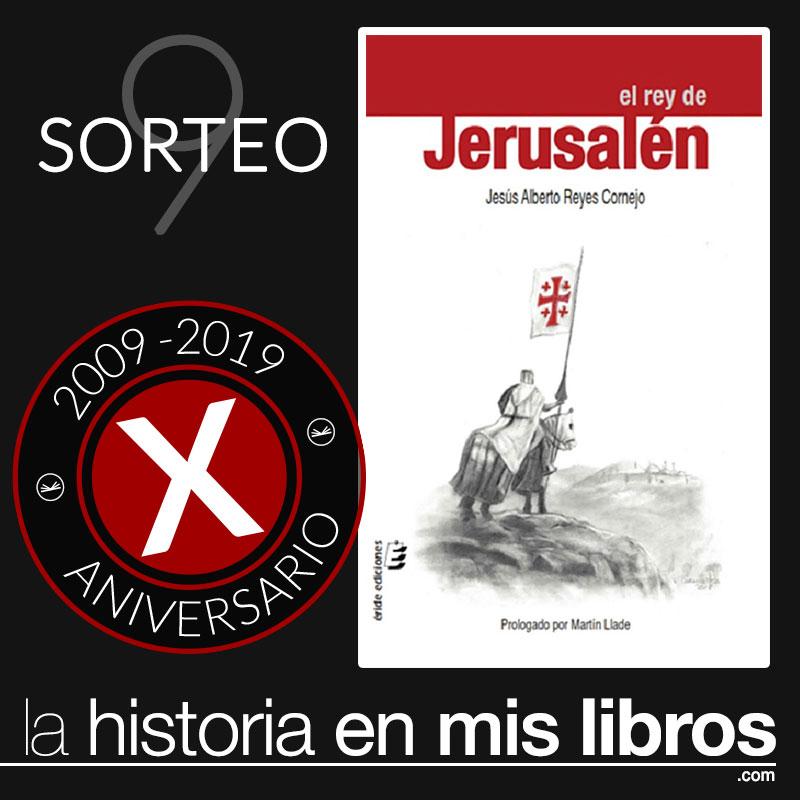 Sorteo 9, X Aniversario - El rey de Jerusalén, de Jesús Alberto Reyes Cornejo