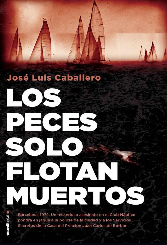 Los peces solo flotan muertos, de José Luis Caballero